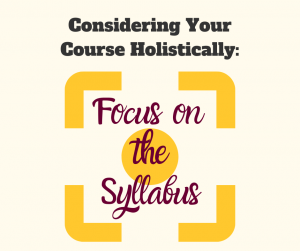 Considering Your Course Holistically: Focus on the Syllabus