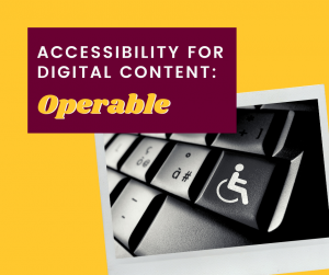 Accessibility for Digital Content: Operable