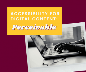 Accessibility for Digital Content: Perceivable